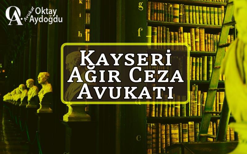 Kayseri Ağır Ceza Avukatı Okat Aydoğdu