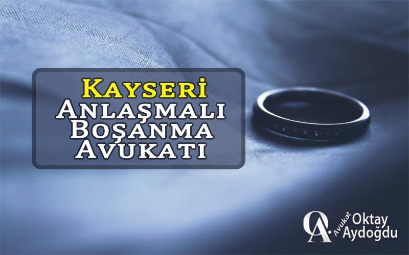 Kayseri Anlaşmalı Boşanma Avukatı Oktay Aydoğdu