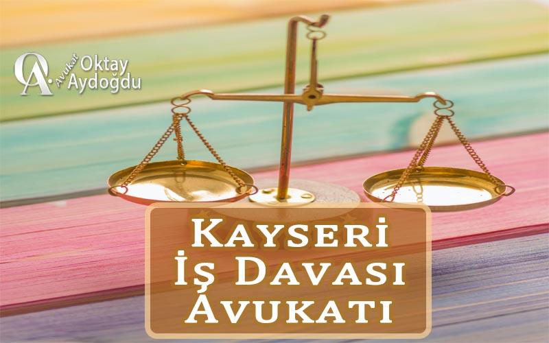 Kayseri İş Davası Avukatı Oktay Aydoğdu